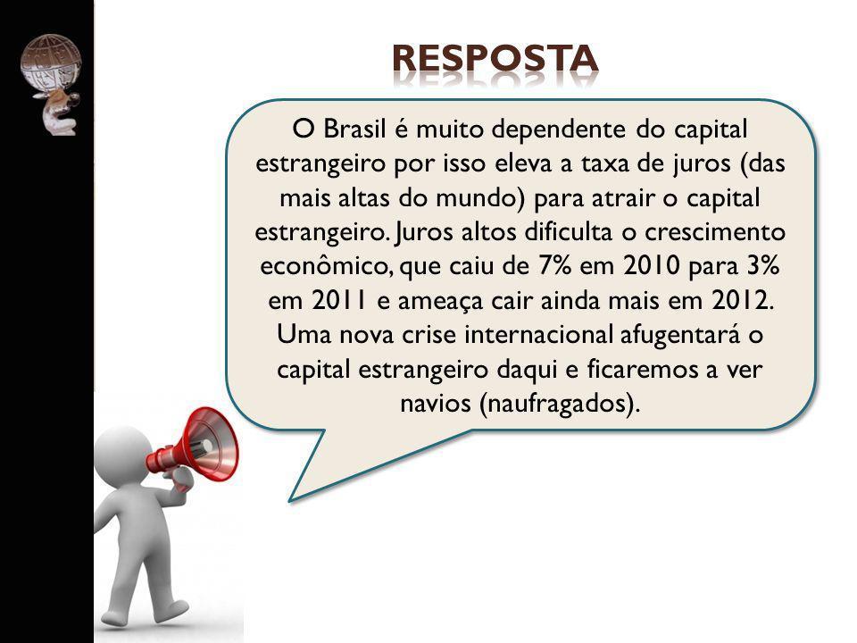 . O Brasil é muito dependente do capital estrangeiro por isso eleva a taxa de juros (das mais altas do mundo) para atrair o capital estrangeiro. Juros