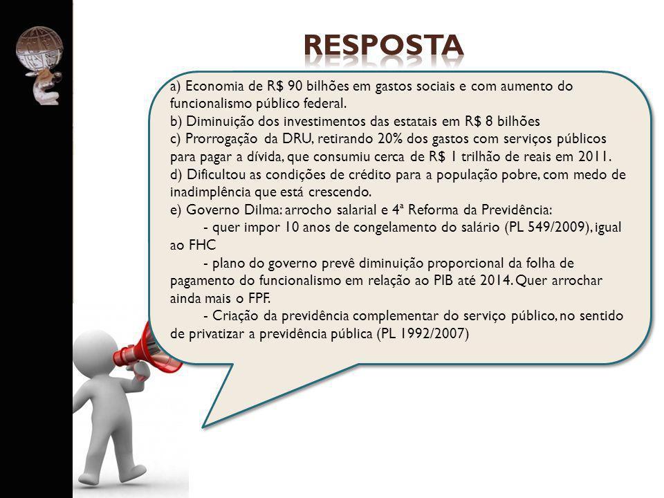 . a) Economia de R$ 90 bilhões em gastos sociais e com aumento do funcionalismo público federal. b) Diminuição dos investimentos das estatais em R$ 8
