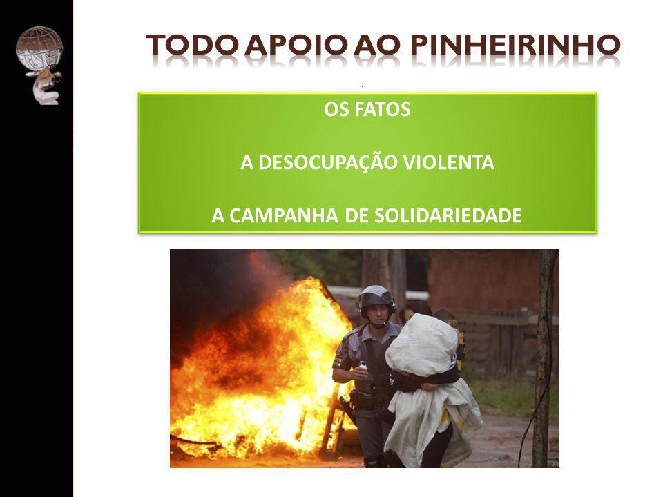 . OS FATOS A DESOCUPAÇÃO VIOLENTA A CAMPANHA DE SOLIDARIEDADE OS FATOS A DESOCUPAÇÃO VIOLENTA A CAMPANHA DE SOLIDARIEDADE