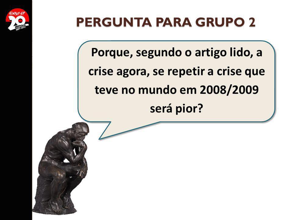 PERGUNTA PARA GRUPO 2 Porque, segundo o artigo lido, a crise agora, se repetir a crise que teve no mundo em 2008/2009 será pior?