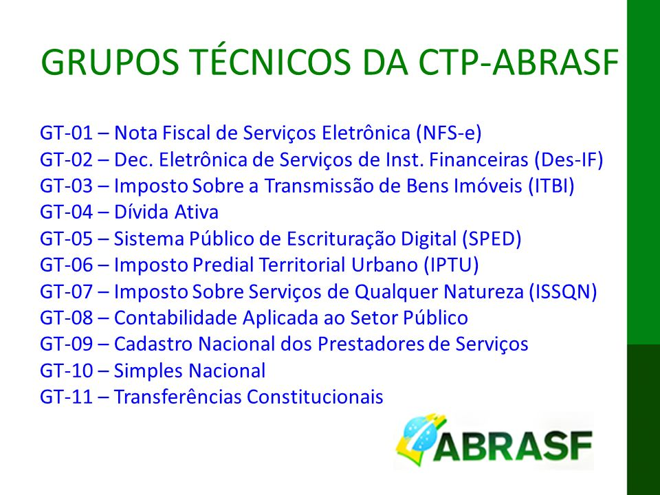 IX ENAT MODELO CONCEITUAL DA DES-IF GRUPOS TÉCNICOS DA CTP-ABRASF GT-01 – Nota Fiscal de Serviços Eletrônica (NFS-e) GT-02 – Dec. Eletrônica de Serviç