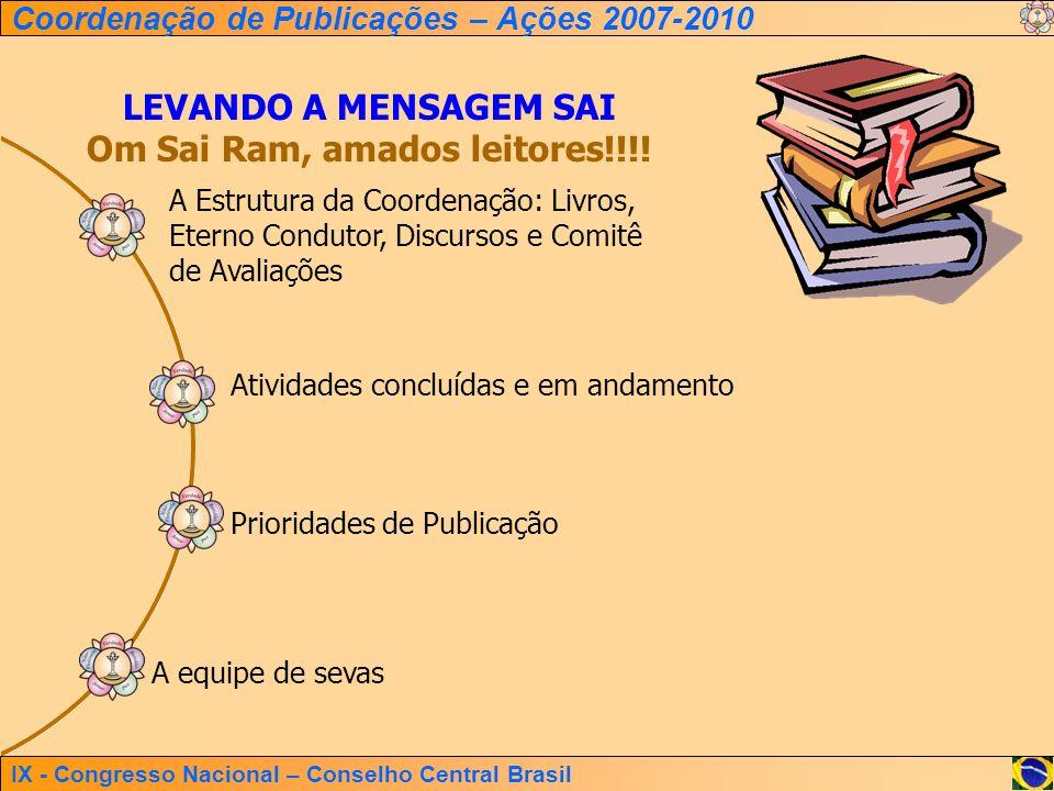 IX - Congresso Nacional – Conselho Central Brasil Coordenação de Publicações – Ações 2007-2010 LEVANDO A MENSAGEM SAI Om Sai Ram, amados leitores!!!!