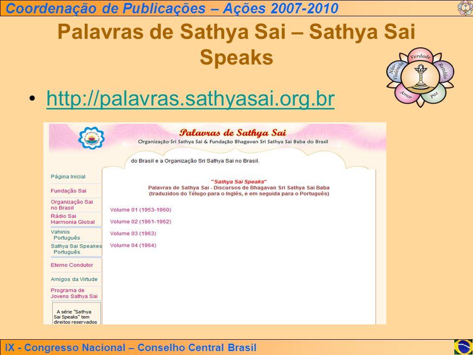 IX - Congresso Nacional – Conselho Central Brasil Coordenação de Publicações – Ações 2007-2010 Palavras de Sathya Sai – Sathya Sai Speaks http://palav