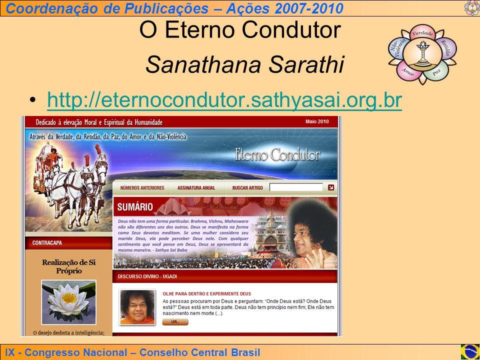 IX - Congresso Nacional – Conselho Central Brasil Coordenação de Publicações – Ações 2007-2010 O Eterno Condutor Sanathana Sarathi http://eternocondut