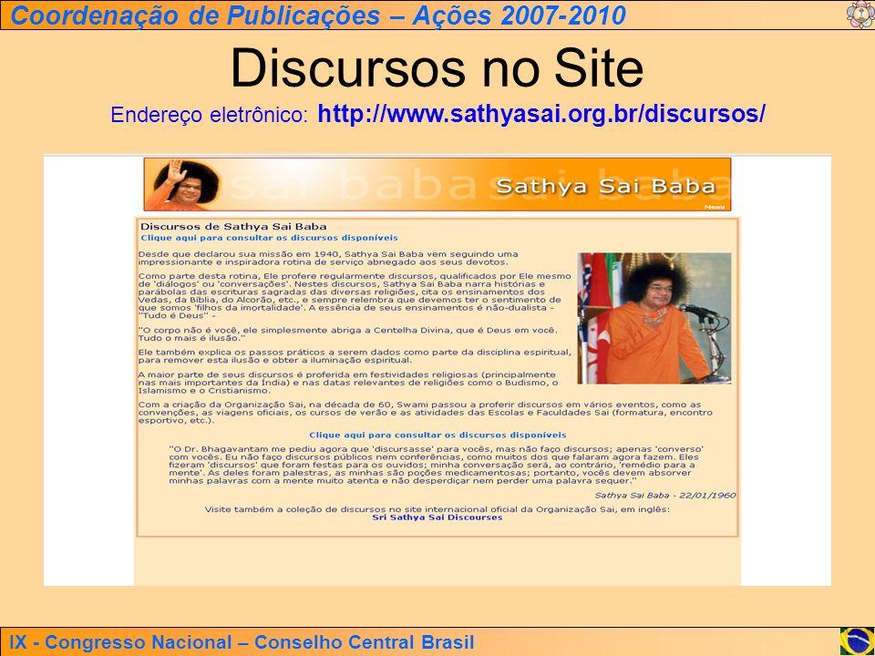 IX - Congresso Nacional – Conselho Central Brasil Coordenação de Publicações – Ações 2007-2010 Discursos no Site Endereço eletrônico: http://www.sathy