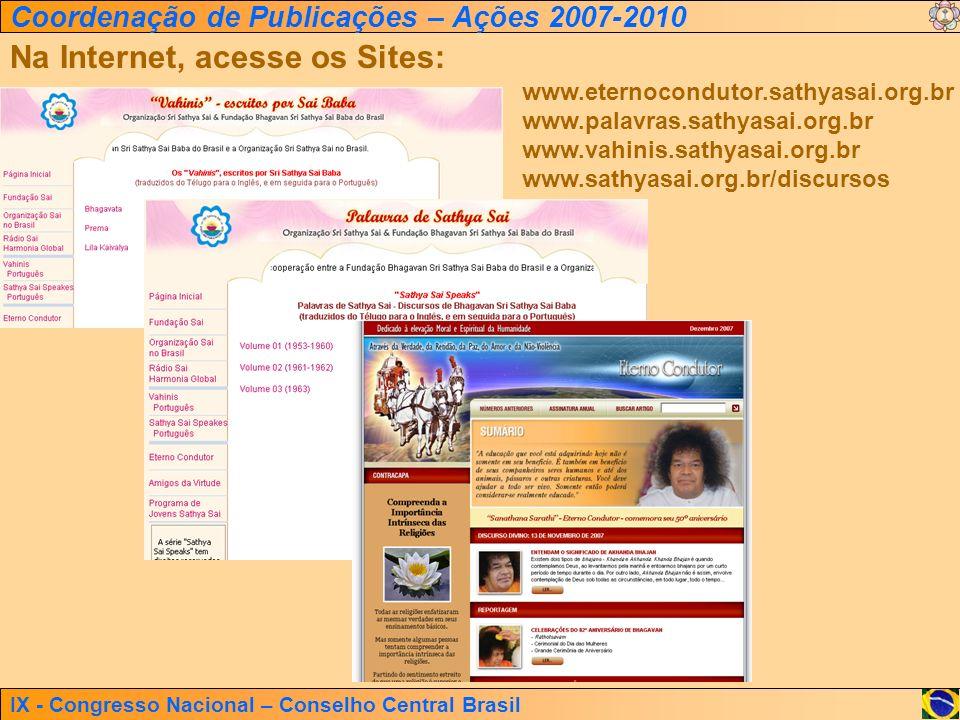 IX - Congresso Nacional – Conselho Central Brasil Coordenação de Publicações – Ações 2007-2010 www.eternocondutor.sathyasai.org.br www.palavras.sathya