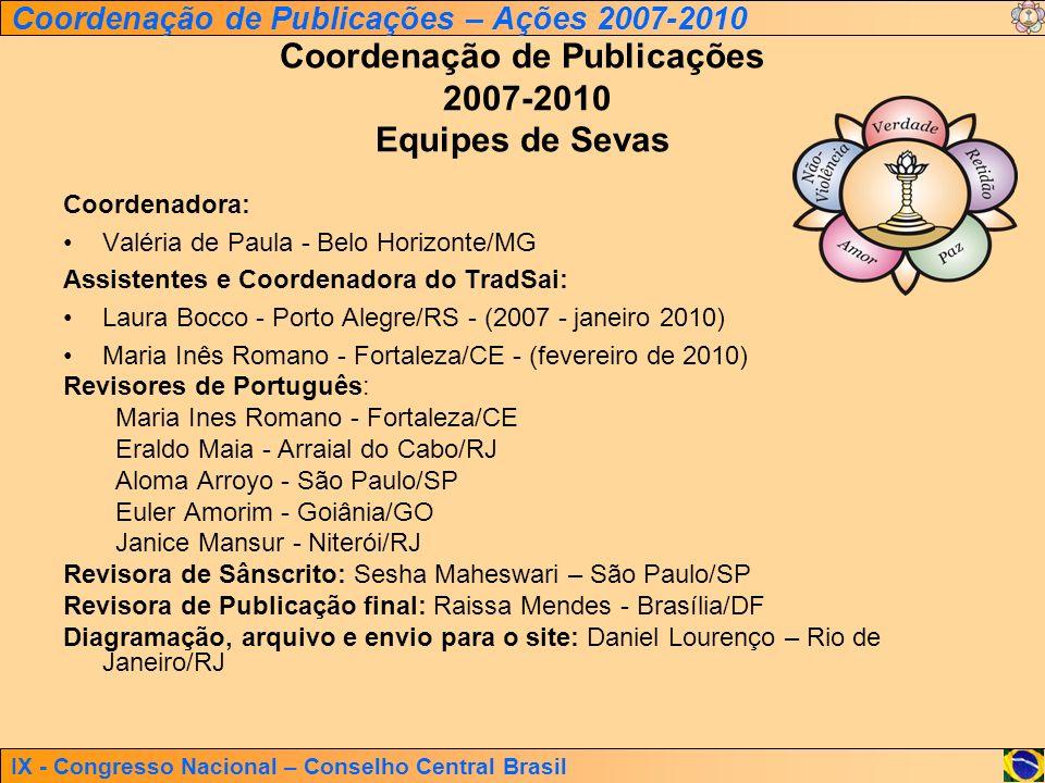 IX - Congresso Nacional – Conselho Central Brasil Coordenação de Publicações – Ações 2007-2010 Coordenação de Publicações 2007-2010 Equipes de Sevas C