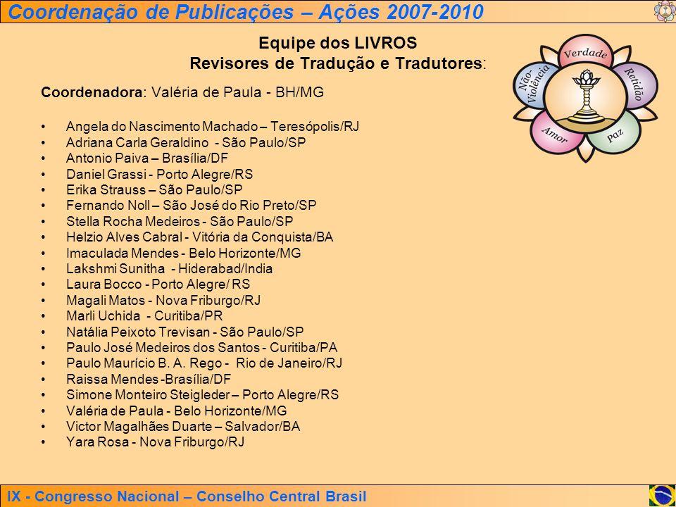 IX - Congresso Nacional – Conselho Central Brasil Coordenação de Publicações – Ações 2007-2010 Equipe dos LIVROS Revisores de Tradução e Tradutores: C