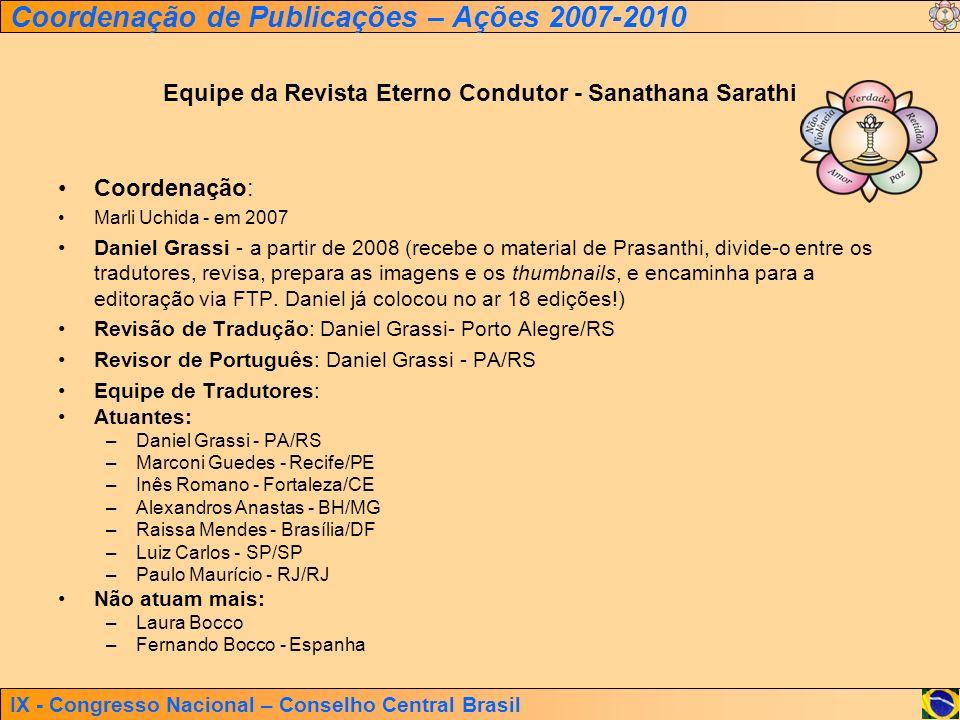 IX - Congresso Nacional – Conselho Central Brasil Coordenação de Publicações – Ações 2007-2010 Equipe da Revista Eterno Condutor - Sanathana Sarathi C