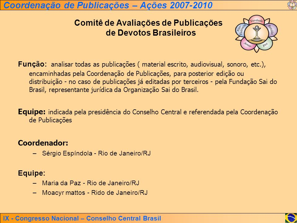IX - Congresso Nacional – Conselho Central Brasil Coordenação de Publicações – Ações 2007-2010 Comitê de Avaliações de Publicações de Devotos Brasilei