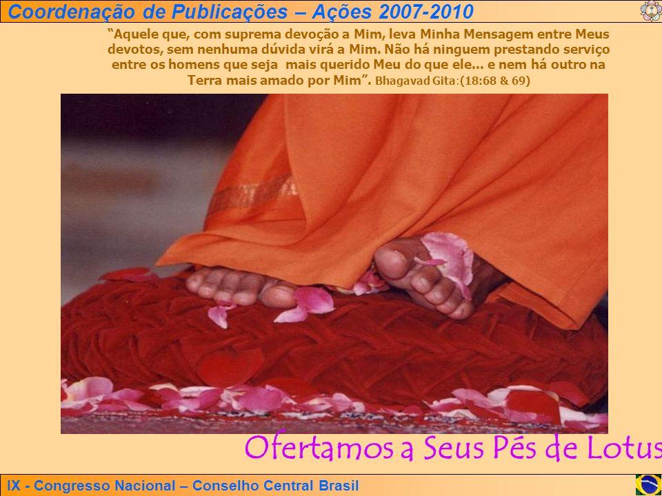 IX - Congresso Nacional – Conselho Central Brasil Coordenação de Publicações – Ações 2007-2010 Aquele que, com suprema devoção a Mim, leva Minha Mensa