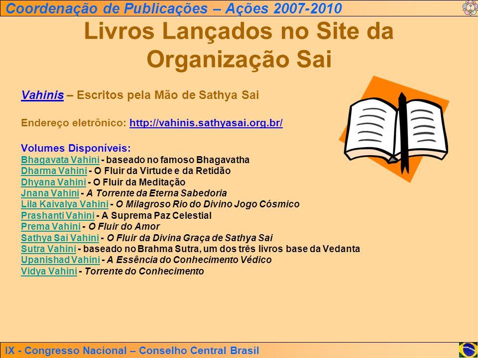 IX - Congresso Nacional – Conselho Central Brasil Coordenação de Publicações – Ações 2007-2010 Livros Lançados no Site da Organização Sai Vahinis – Es