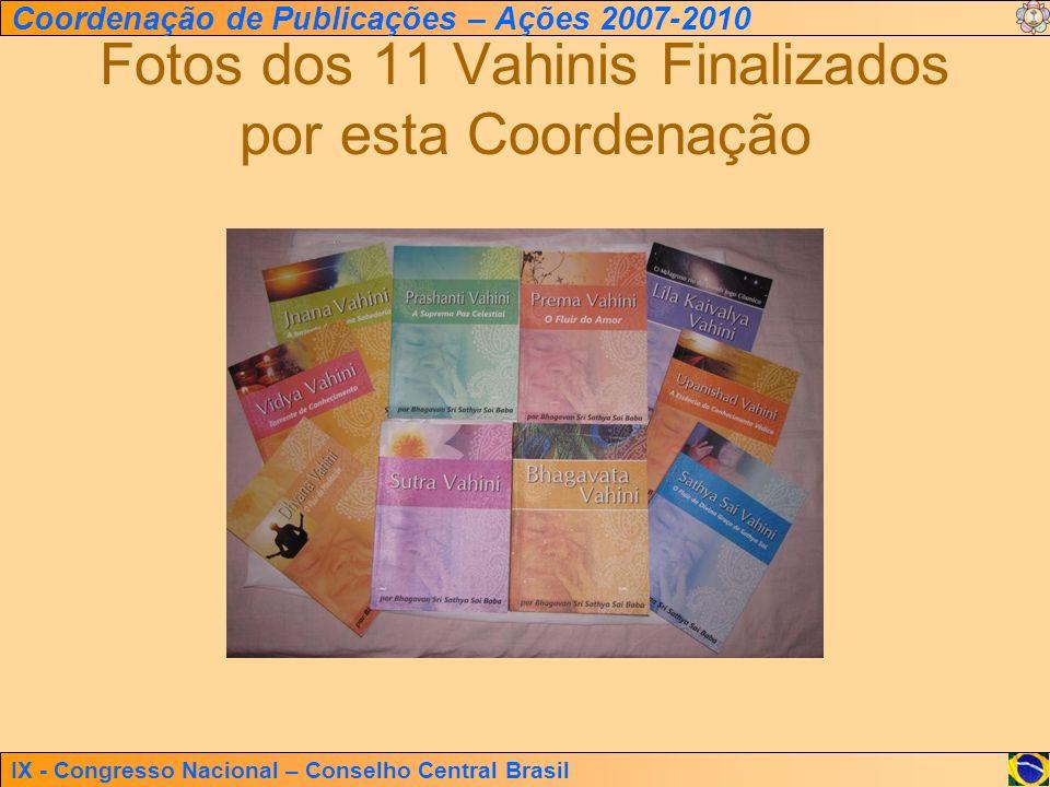 IX - Congresso Nacional – Conselho Central Brasil Coordenação de Publicações – Ações 2007-2010 Fotos dos 11 Vahinis Finalizados por esta Coordenação