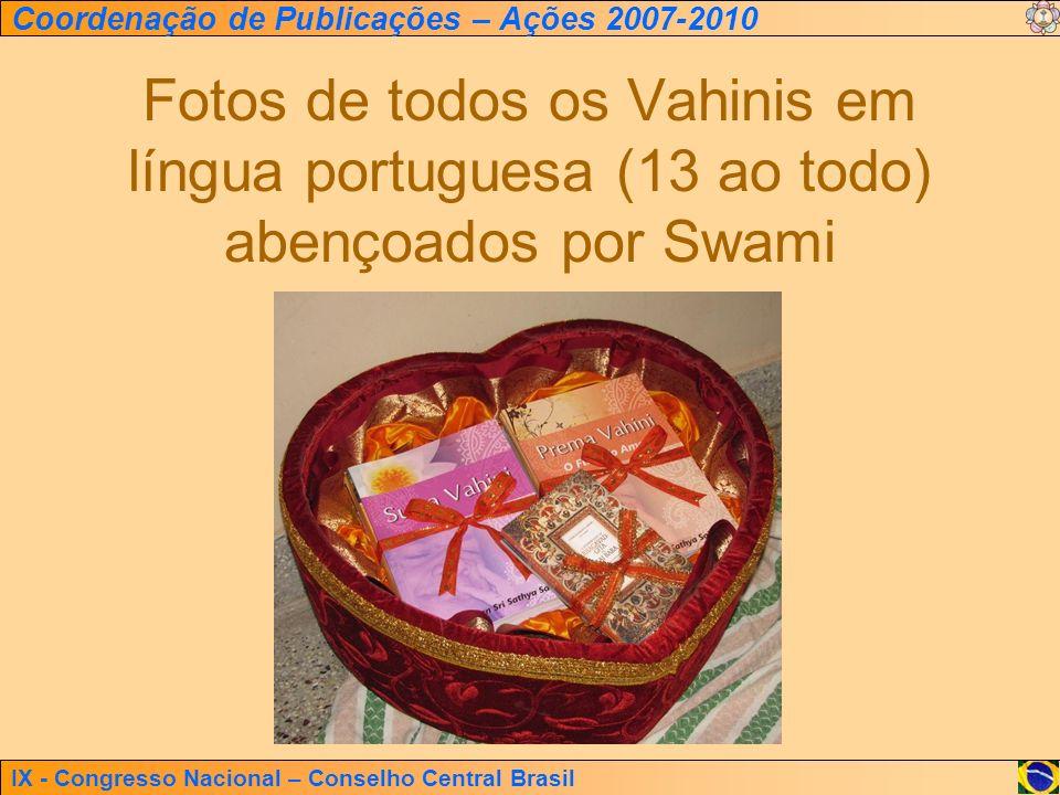 IX - Congresso Nacional – Conselho Central Brasil Coordenação de Publicações – Ações 2007-2010 Fotos de todos os Vahinis em língua portuguesa (13 ao t
