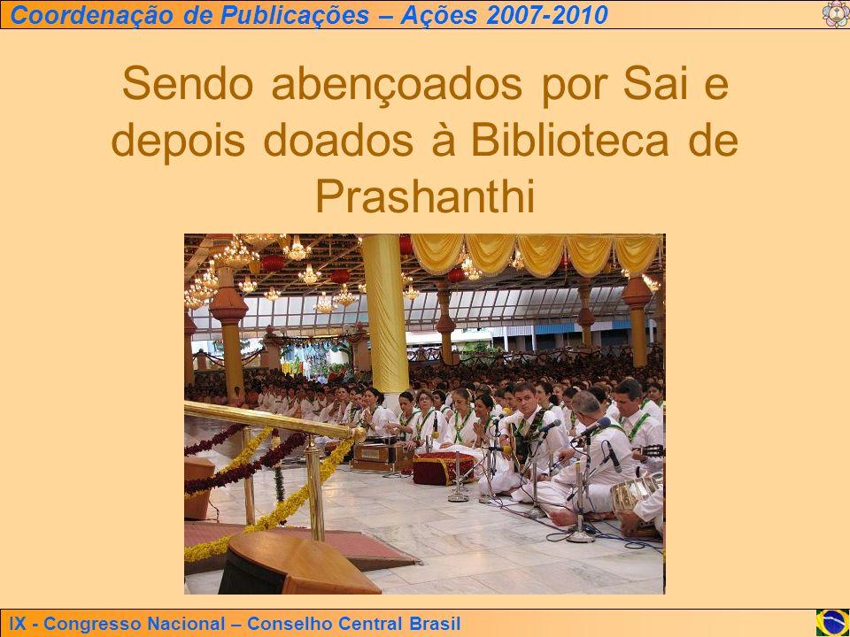 IX - Congresso Nacional – Conselho Central Brasil Coordenação de Publicações – Ações 2007-2010 Sendo abençoados por Sai e depois doados à Biblioteca d