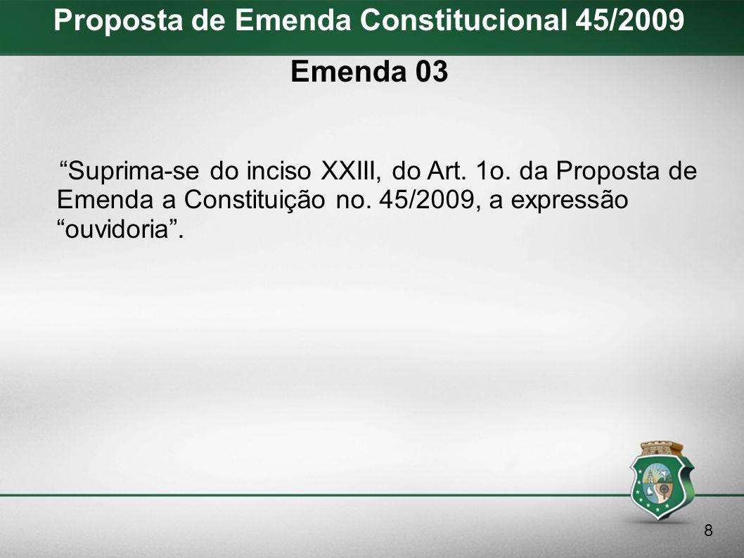 Proposta de Emenda Constitucional 45/2009 Emenda 04 XXIII – As atividades do sistema de controle interno da União, dos Estados, do Distrito Federal e dos Municípios a que faz referencia o art.
