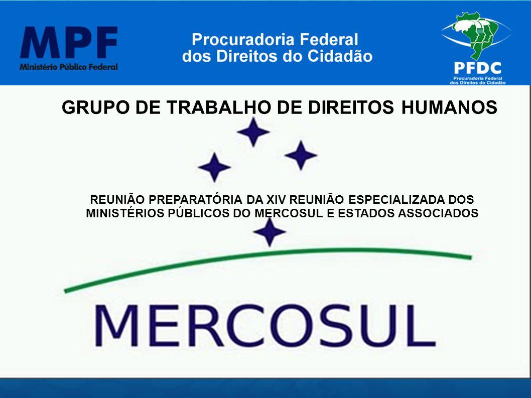 GRUPO DE TRABALHO DE DIREITOS HUMANOS REUNIÃO PREPARATÓRIA DA XIV REUNIÃO ESPECIALIZADA DOS MINISTÉRIOS PÚBLICOS DO MERCOSUL E ESTADOS ASSOCIADOS