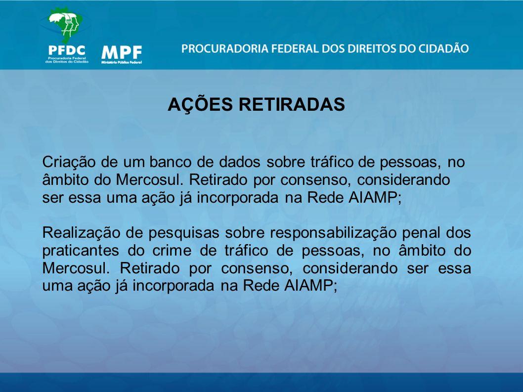 AÇÕES RETIRADAS Criação de um banco de dados sobre tráfico de pessoas, no âmbito do Mercosul.