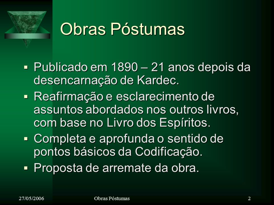 27/05/2006Obras Póstumas 2 Publicado em 1890 – 21 anos depois da desencarnação de Kardec.