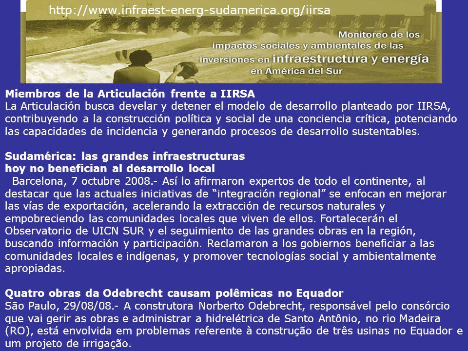 Miembros de la Articulación frente a IIRSA La Articulación busca develar y detener el modelo de desarrollo planteado por IIRSA, contribuyendo a la construcción política y social de una conciencia crítica, potenciando las capacidades de incidencia y generando procesos de desarrollo sustentables.