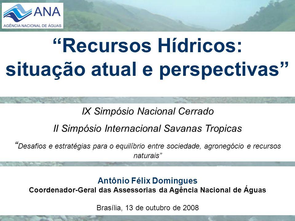 Recursos Hídricos: situação atual e perspectivas Antônio Félix Domingues Coordenador-Geral das Assessorias da Agência Nacional de Águas Brasília, 13 d