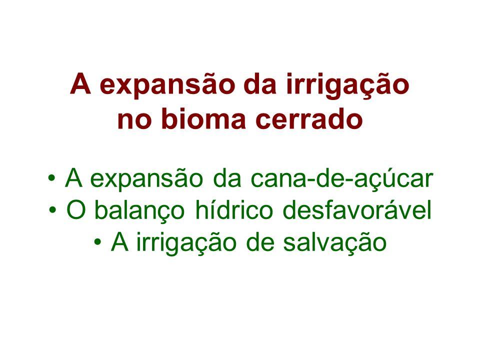 A expansão da irrigação no bioma cerrado A expansão da cana-de-açúcar O balanço hídrico desfavorável A irrigação de salvação