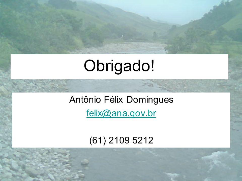 Obrigado! Antônio Félix Domingues felix@ana.gov.br (61) 2109 5212