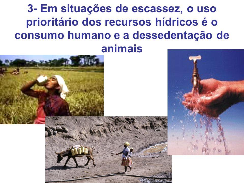 3- Em situações de escassez, o uso prioritário dos recursos hídricos é o consumo humano e a dessedentação de animais