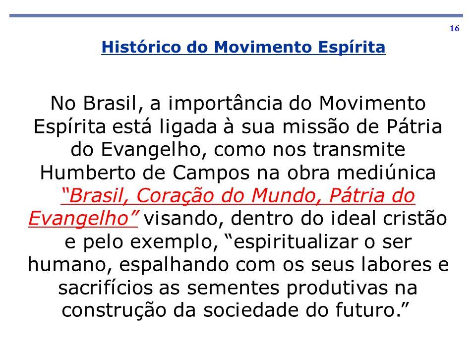 16 No Brasil, a importância do Movimento Espírita está ligada à sua missão de Pátria do Evangelho, como nos transmite Humberto de Campos na obra mediú