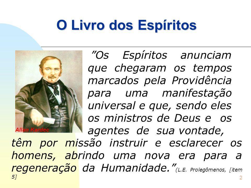 2 O Livro dos Espíritos Os Espíritos anunciam que chegaram os tempos marcados pela Providência para uma manifestação universal e que, sendo eles os mi