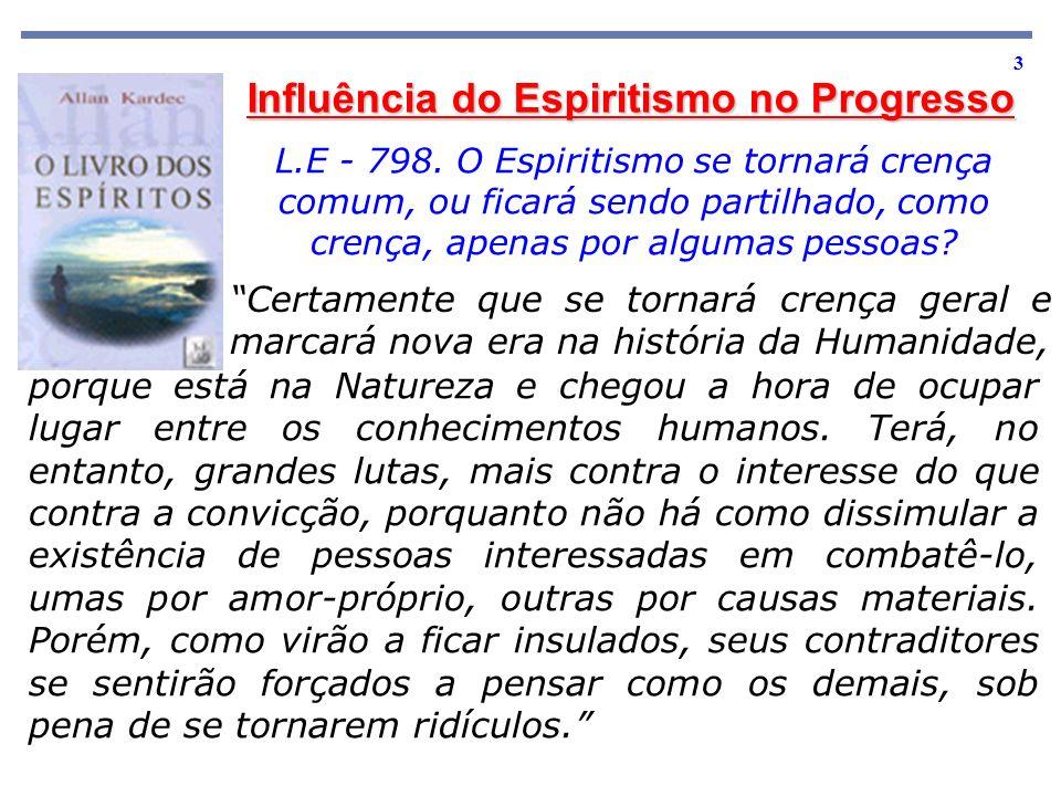 3 Influência do Espiritismo no Progresso Certamente que se tornará crença geral e marcará nova era na história da Humanidade, L.E - 798. O Espiritismo
