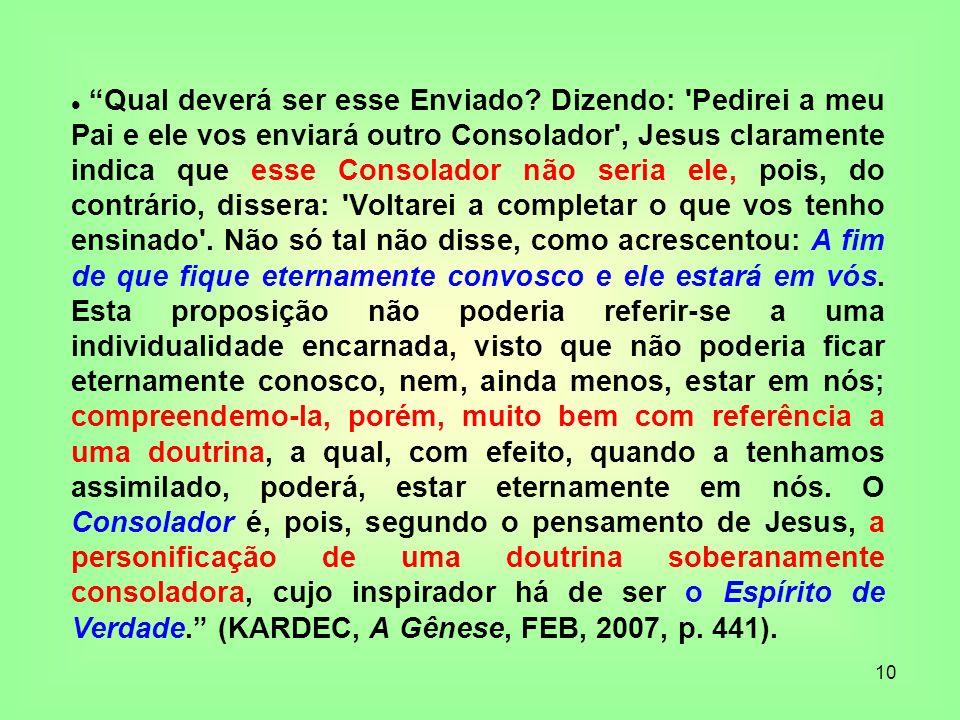10 Qual deverá ser esse Enviado? Dizendo: 'Pedirei a meu Pai e ele vos enviará outro Consolador', Jesus claramente indica que esse Consolador não seri