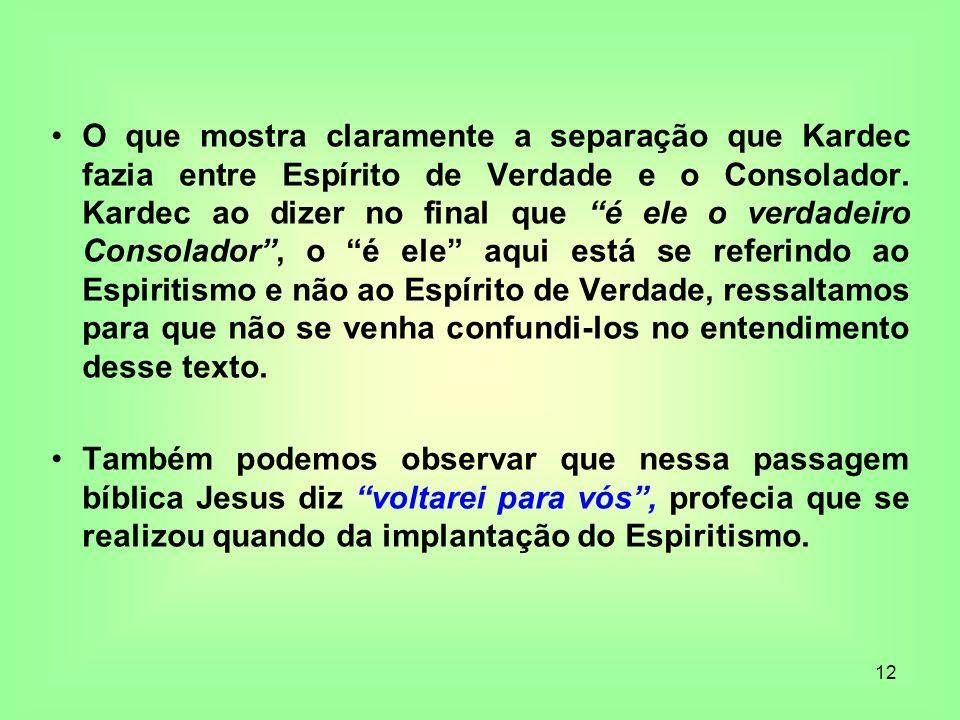 12 O que mostra claramente a separação que Kardec fazia entre Espírito de Verdade e o Consolador. Kardec ao dizer no final que é ele o verdadeiro Cons