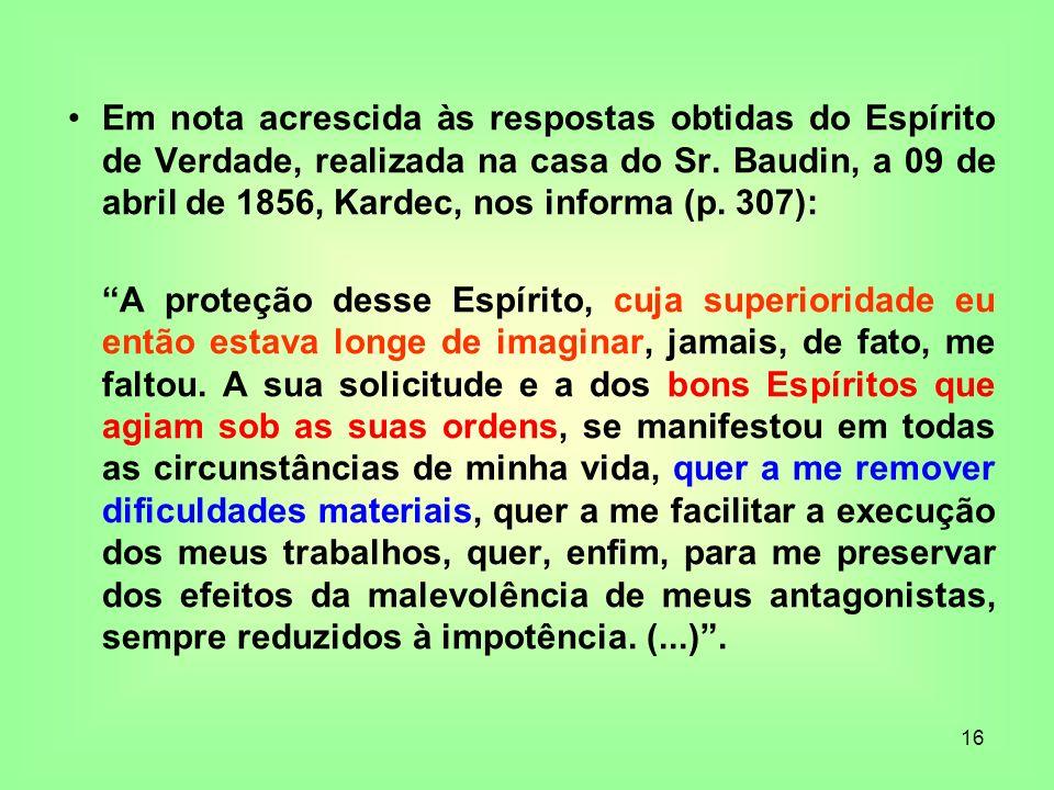 16 Em nota acrescida às respostas obtidas do Espírito de Verdade, realizada na casa do Sr. Baudin, a 09 de abril de 1856, Kardec, nos informa (p. 307)