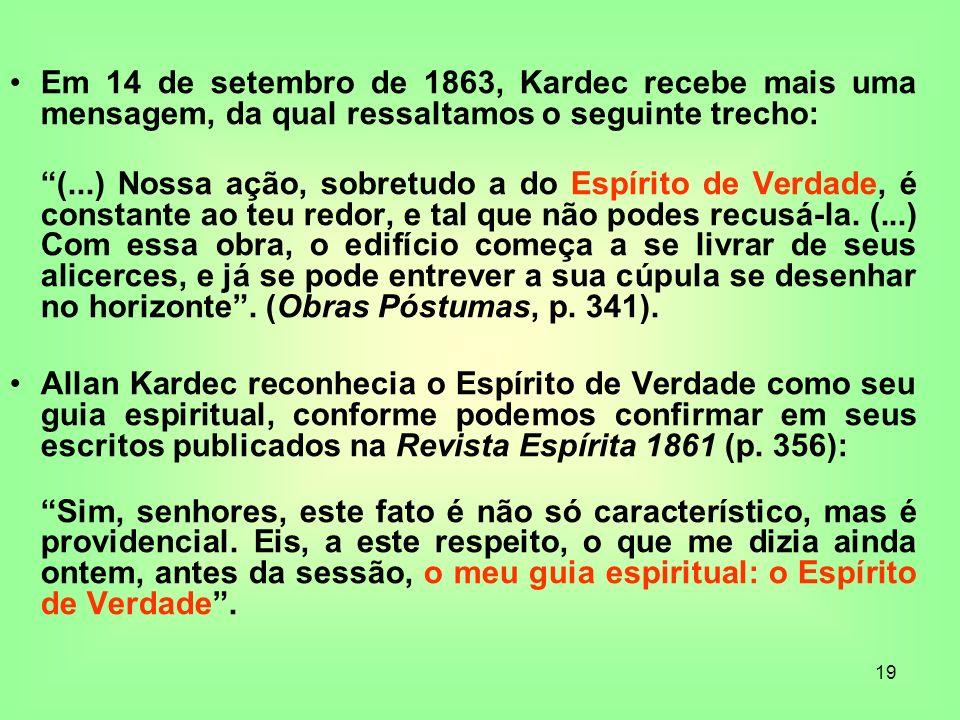 19 Em 14 de setembro de 1863, Kardec recebe mais uma mensagem, da qual ressaltamos o seguinte trecho: (...) Nossa ação, sobretudo a do Espírito de Ver