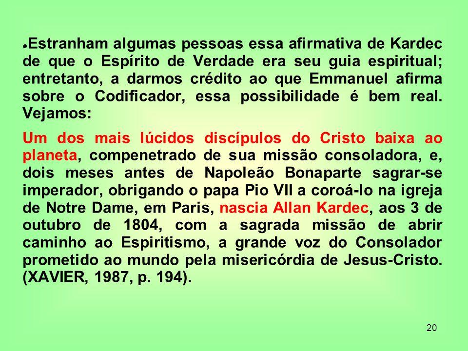 20 Estranham algumas pessoas essa afirmativa de Kardec de que o Espírito de Verdade era seu guia espiritual; entretanto, a darmos crédito ao que Emman