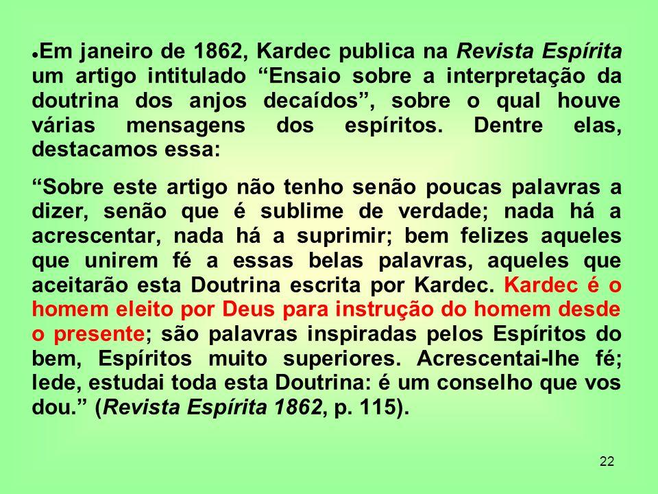 22 Em janeiro de 1862, Kardec publica na Revista Espírita um artigo intitulado Ensaio sobre a interpretação da doutrina dos anjos decaídos, sobre o qu