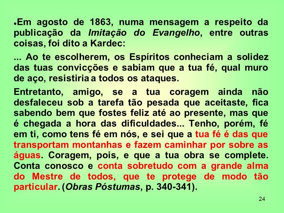24 Em agosto de 1863, numa mensagem a respeito da publicação da Imitação do Evangelho, entre outras coisas, foi dito a Kardec:... Ao te escolherem, os