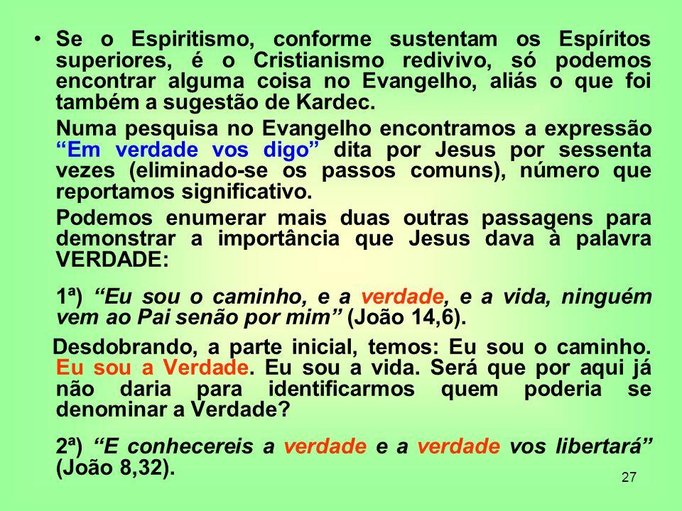 27 Se o Espiritismo, conforme sustentam os Espíritos superiores, é o Cristianismo redivivo, só podemos encontrar alguma coisa no Evangelho, aliás o qu