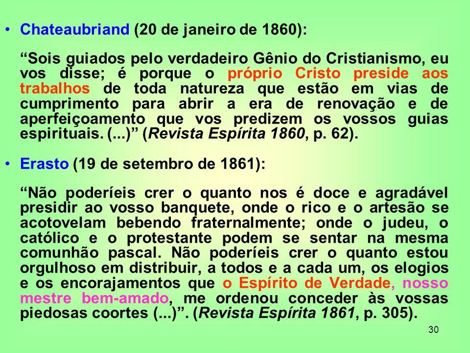 30 Chateaubriand (20 de janeiro de 1860): Sois guiados pelo verdadeiro Gênio do Cristianismo, eu vos disse; é porque o próprio Cristo preside aos trab