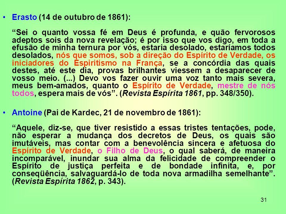 31 Erasto (14 de outubro de 1861): Sei o quanto vossa fé em Deus é profunda, e quão fervorosos adeptos sois da nova revelação; é por isso que vos digo