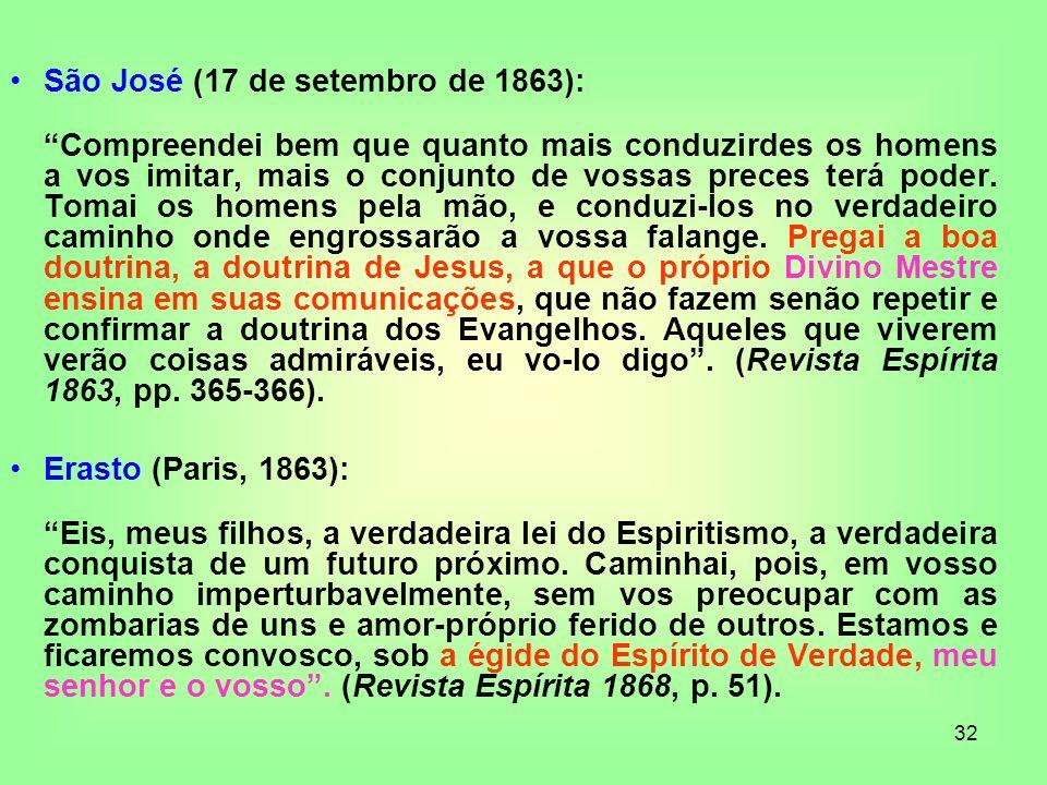 32 São José (17 de setembro de 1863): Compreendei bem que quanto mais conduzirdes os homens a vos imitar, mais o conjunto de vossas preces terá poder.
