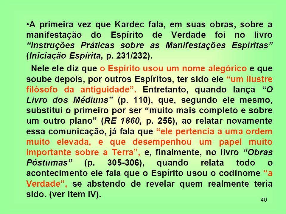 40 A primeira vez que Kardec fala, em suas obras, sobre a manifestação do Espírito de Verdade foi no livro Instruções Práticas sobre as Manifestações
