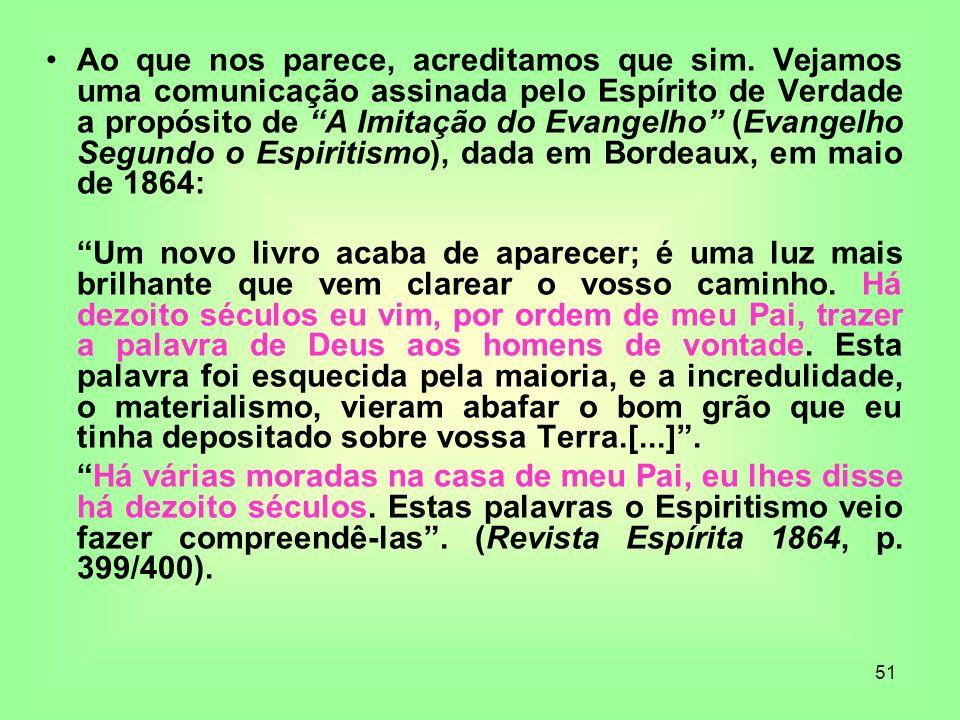 51 Ao que nos parece, acreditamos que sim. Vejamos uma comunicação assinada pelo Espírito de Verdade a propósito de A Imitação do Evangelho (Evangelho