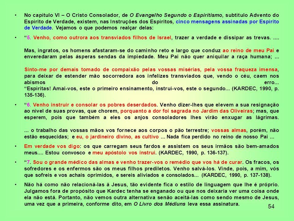 54 No capítulo VI – O Cristo Consolador, de O Evangelho Segundo o Espiritismo, subtítulo Advento do Espírito de Verdade, existem, nas Instruções dos E