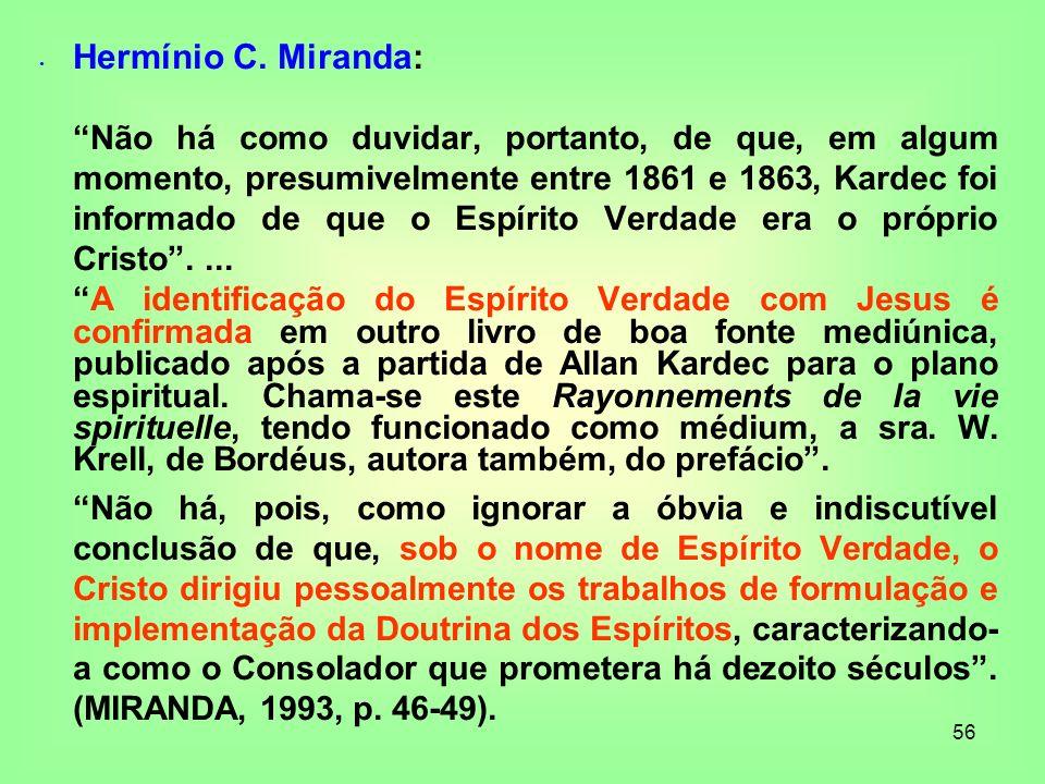 56 Hermínio C. Miranda: Não há como duvidar, portanto, de que, em algum momento, presumivelmente entre 1861 e 1863, Kardec foi informado de que o Espí
