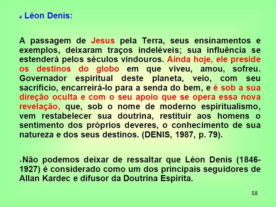 58 Léon Denis: A passagem de Jesus pela Terra, seus ensinamentos e exemplos, deixaram traços indeléveis; sua influência se estenderá pelos séculos vin