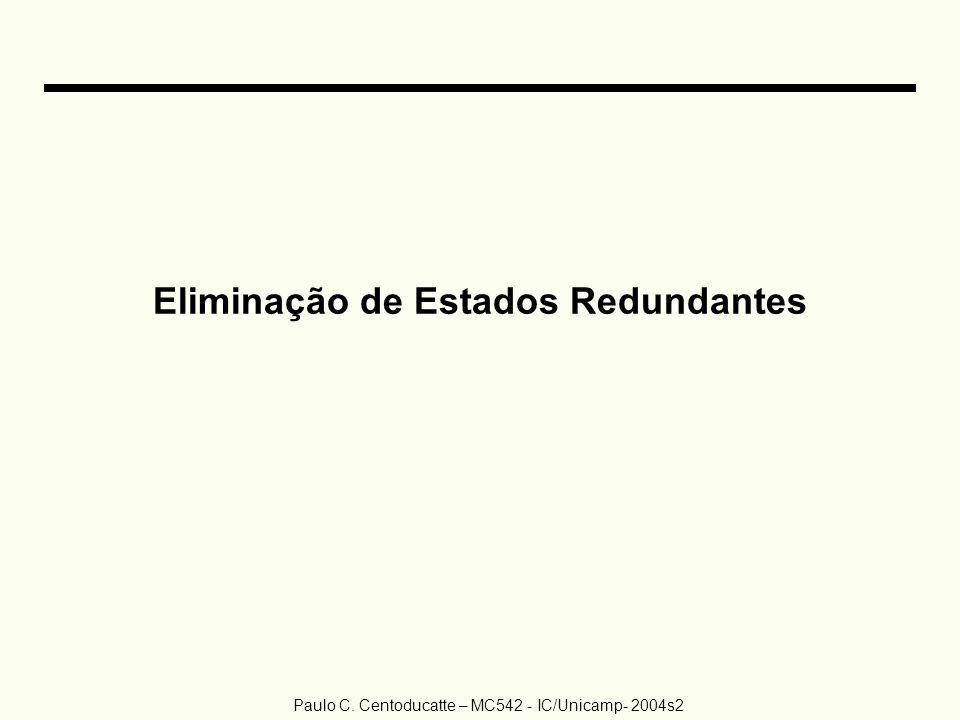 Paulo C. Centoducatte – MC542 - IC/Unicamp- 2004s2 Eliminação de Estados Redundantes