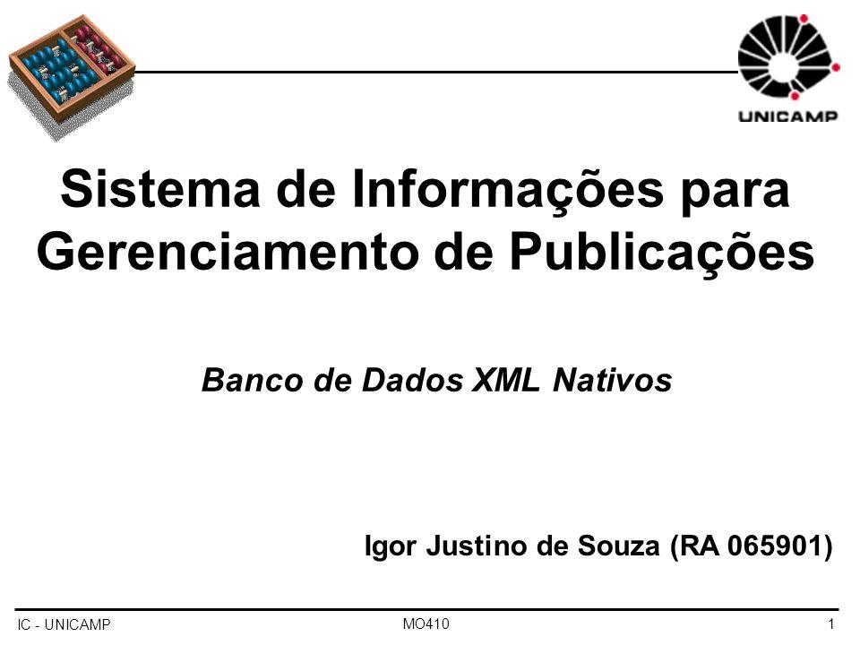 IC - UNICAMP MO4101 Igor Justino de Souza (RA 065901) Sistema de Informações para Gerenciamento de Publicações Banco de Dados XML Nativos