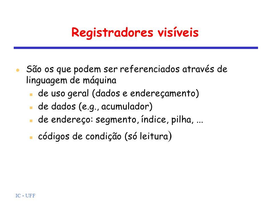 IC - UFF Registradores visíveis l São os que podem ser referenciados através de linguagem de máquina n de uso geral (dados e endereçamento) n de dados